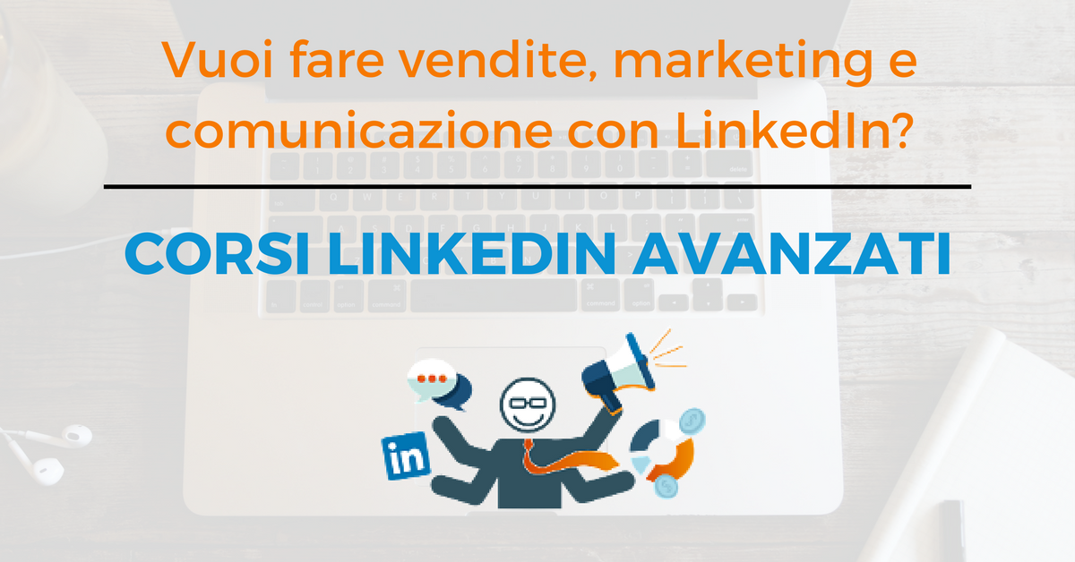 Corsi LinkedIn social selling, marketing e comunicazione a Roma e Milano